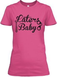 """Laters, Baby"" your favorite line from Fifty Shades of Grey. T-SHIRT AVAILABLE NOW."