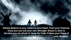 Listen to your heart and instincts. Believe in you and follow your vision  - Wisdom Quotes and Stories