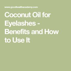 Coconut Oil for Eyelashes - Benefits and How to Use It