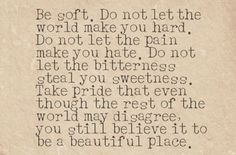 Even though the rest of the world may disagree, you still believe it to be a beautiful place.