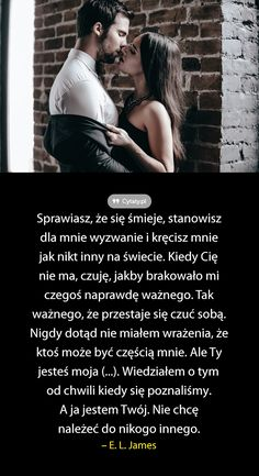 Sprawiasz, że się śmieje, stanowisz dla mnie wyzwanie i kręcisz mnie jak nikt inny na ... Couple Quotes, Love Quotes, Inspirational Quotes, Weekend Humor, All You Need Is Love, True Words, Love Life, Motto, Love Story