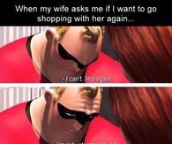 When My Wife Asks Me If I Want To Go Shopping With Her Again...
