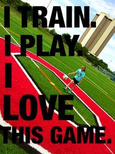I TRAIN. I PLAY. I LOVE THIS GAME.