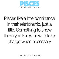 "Pisces: ""#Pisces ~ Pisces like a little dominance in their relationship, just a little. Something to show them you know how to take charge when necessary."""