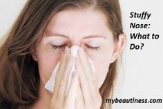 Contents: Causes and Effects of Nasal Congestion Stuffy Nose: What to Do? Nasal…