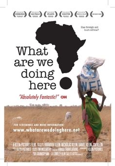What Are We Doing Here?: This is a controversial documentary about why after 50 years of Western involvement, billions of dollars in foreign assistance and countless promises, Africa is still so poor. The film tells the story of 3 brothers and a cousin who travel across Africa in an attempt to understand one of the great problems of our time, the failure to end poverty in Africa. Shot on location in 12 countries, the documentary transports you into the shocking and heart wrenching world of…