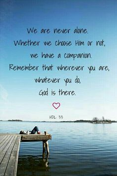 Whether we choose Him or not, we have a companion. Remember that wherever you are, whatever you do, God is there. Bible Verses Quotes, Bible Scriptures, Religious Quotes, Spiritual Quotes, Love The Lord, Gods Love, Faith Hope Love, Quotes About God, Heavenly Father