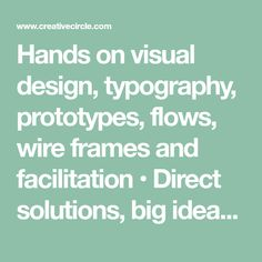 Hands on visual design, typography, prototypes, flows, wire frames and facilitation •	Direct solutions, big ideas, planning, testing, lead internal work-shopping  •	Present & sell in ideas with passion, understanding & user perspective