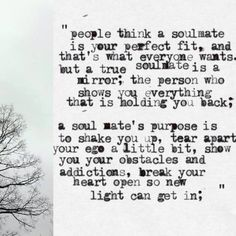 People think a soulmate is your perfect fit, and that's what everyone wants. But a true soulmate is a mirror: you look at it and find life and love unconditionally. Cute Love Quotes, Great Quotes, Quotes To Live By, Me Quotes, Quotable Quotes, Random Quotes, Nice Sayings, Status Quotes, Breakup Quotes