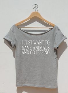 I just want to save animals and go Jeeping!  Off the shoulder neckline loose style. It can be worn off either shoulder or worn centered for just a peek