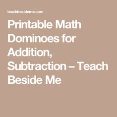 Printable Math Dominoes for Addition, Subtraction – Teach Beside Me