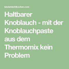 Haltbarer Knoblauch - mit der Knoblauchpaste aus dem Thermomix kein Problem