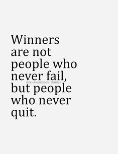 "#MorningMotivation #Quote ""Winners are not people who never fail, but people who never quit"""