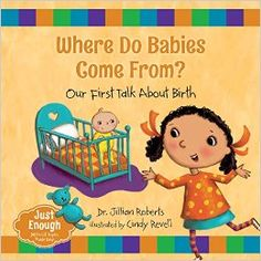 """""""Where Do Babies Come From? Our First Talk About Birth"""" (Just Enough series) by Dr. Jillian Roberts and illustrated by Cindy Revell Educational Psychology, Baby Coming, Early Literacy, Childhood Education, Book Publishing, Learning Activities, The Book, New Books, Childrens Books"""