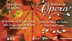 Temporada de Otoño del Taller de Ópera de Sinaloa. Del 10 de Septiembre al 17 de Diciembre de 2014 | Teatro Socorro Astol | 1930 hrs. | Entrada Libre