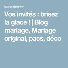 Vos invités : brisez la glace ! | Blog mariage, Mariage original, pacs, déco