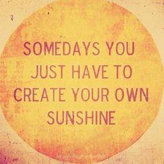 Create your own sunshine!