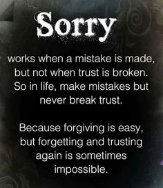 Sorry doesn't mean crap after doing the same thing multiple times. You're not sorry, I just want an excuse to get by for what u did.