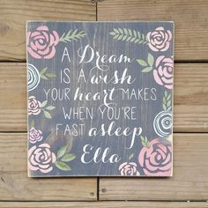 A dream is a wish your heart makes when you're fast asleep, Cinderella Quote, Girls room Decor, Flower wood sign by CASignDesign on Etsy https://www.etsy.com/listing/239725883/a-dream-is-a-wish-your-heart-makes-when