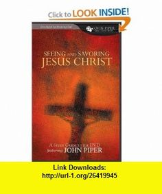 Seeing and Savoring Jesus Christ (A Study Guide to the DVD Featuring John Piper) (John Piper Small Group) (9781433502552) John Piper , ISBN-10: 1433502550  , ISBN-13: 978-1433502552 ,  , tutorials , pdf , ebook , torrent , downloads , rapidshare , filesonic , hotfile , megaupload , fileserve