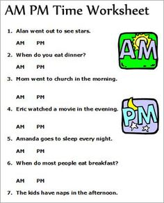 AM PM Telling Time Worksheets--good concept for assessing students' understanding of AM/PM