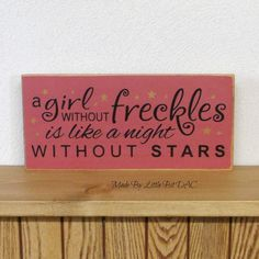 A Girl Without Freckles Is Like A Night Without Stars - Wood Sign SKU-482