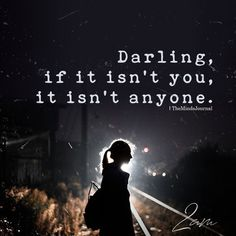 Darling, if it isn't you You And Me Quotes, Love Yourself Quotes, Love Quotes For Him, Happy Quotes, Life Quotes, Happiness Quotes, Meaningful Quotes, Inspirational Quotes, Darling Quotes