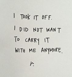 "Inspiring quote about letting go: ""I took it off. I did not want to carry it with me anymore."""