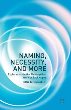 Naming, Necessity, and More: Explorations in the Philosophical Work of Saul Kripke