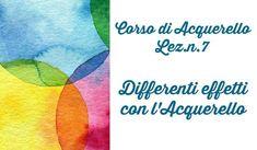 Corso di Acquerello, Lez.n. 7 Differenti effetti con l'Acquerello (Arte...