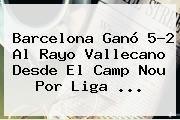 http://tecnoautos.com/wp-content/uploads/imagenes/tendencias/thumbs/barcelona-gano-52-al-rayo-vallecano-desde-el-camp-nou-por-liga.jpg Liga BBVA. Barcelona ganó 5-2 al Rayo Vallecano desde el Camp Nou por Liga ..., Enlaces, Imágenes, Videos y Tweets - http://tecnoautos.com/actualidad/liga-bbva-barcelona-gano-52-al-rayo-vallecano-desde-el-camp-nou-por-liga/