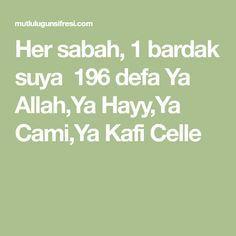Her sabah, 1 bardak suya 196 defa Ya Allah,Ya Hayy,Ya Cami,Ya Kafi Celle
