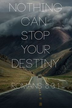 Romans 8:31. You have nothing to fear, Don't be afraid to run towards your calling