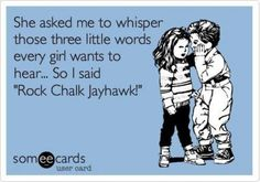 Rock Chalk Jayhawk :)