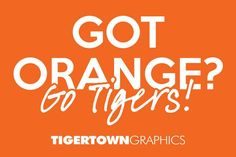 Got Orange? Go Tigers!