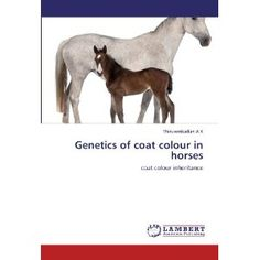 Genetics of coat colour in horses: coat colour inheritance: Amazon.co.uk: Thiruvenkadan A.K: Books