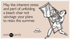 Funny Seasonal Ecard: May the inherent stress and peril of unfolding a beach chair not sabotage your plans to relax this summer.