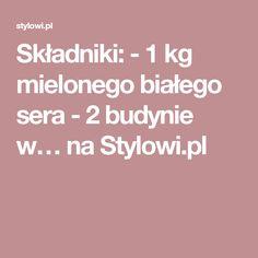 Składniki: - 1 kg mielonego białego sera - 2 budynie w… na Stylowi.pl