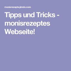 Tipps und Tricks - monisrezeptes Webseite!