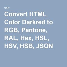 convert html color darkred to rgb pantone ral hex hsl hsv