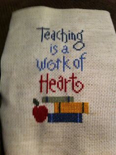 "Completed Cross Stitch Lizzie Kate's ""Teaching Is A Work of Heart"" 