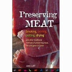 Preserving Meat: Smoking, Brining, Potting, Drying &…