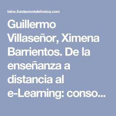 Guillermo Villaseñor,Ximena Barrientos. De la enseñanza a distancia al e-Learning: consonancias y disonancias