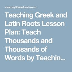 Teaching Greek and Latin Roots Lesson Plan: Teach Thousands and Thousands of Words by Teaching Greek and Latin Roots