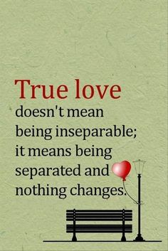 True - True love doesn't mean being inseparable; it means being separated and nothing changes - Love Quotes Life Quotes Love, Valentine's Day Quotes, Love Quotes For Her, Romantic Love Quotes, New Quotes, Happy Quotes, Quotes To Live By, Funny Quotes, Inspirational Quotes