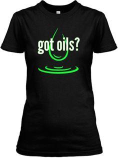 **LIMITED EDITION** got oils?   Teespring