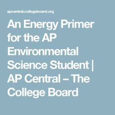 An Energy Primer for the AP Environmental Science Student Ap Environmental Science, College Board, Science Student, Vocabulary, Physics, Engineering, Classroom, Class Room, Technology