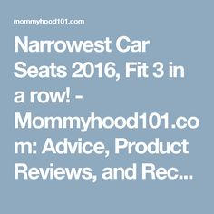 Narrowest Car Seats 2016, Fit 3 in a row! - Mommyhood101.com: Advice, Product Reviews, and Recent Science