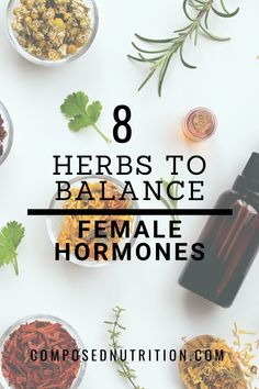 8 Herbs to Balance Female Hormones — Composed Nutrition Nutrition Holistique, Holistic Nutrition, Healthy Holistic Living, Équilibrer Les Hormones, Female Hormones, Balance Hormones Naturally, Foods That Balance Hormones, Hormone Imbalance Symptoms, How To Regulate Hormones