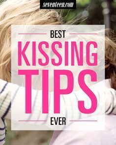 Best Kissing Tips on How to Kiss - Seventeen.com